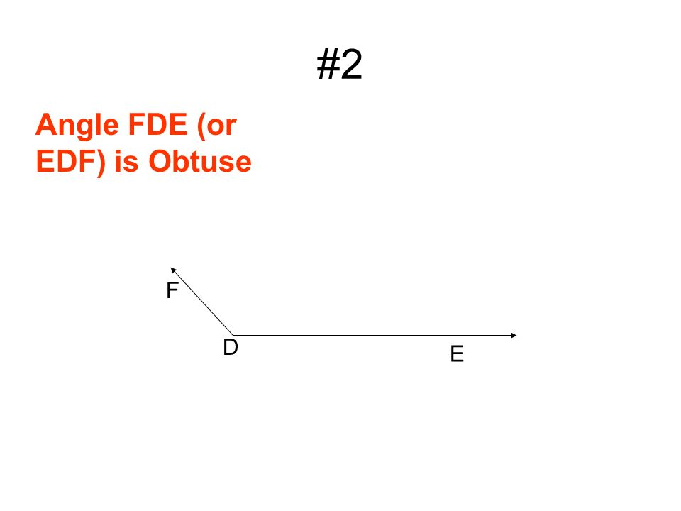 #2 D E F Angle FDE (or EDF) is Obtuse