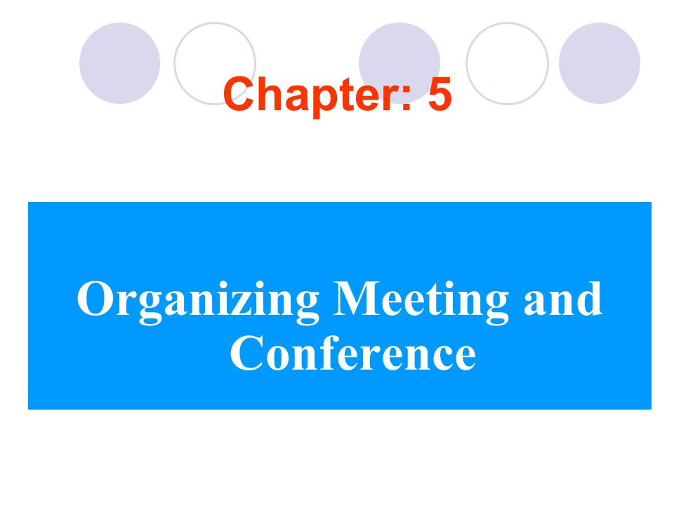 Chapter: 5 Organizing Meeting and Conference
