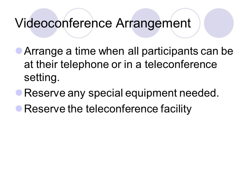 Videoconference Arrangement Arrange a time when all participants can be at their telephone or in a teleconference setting.