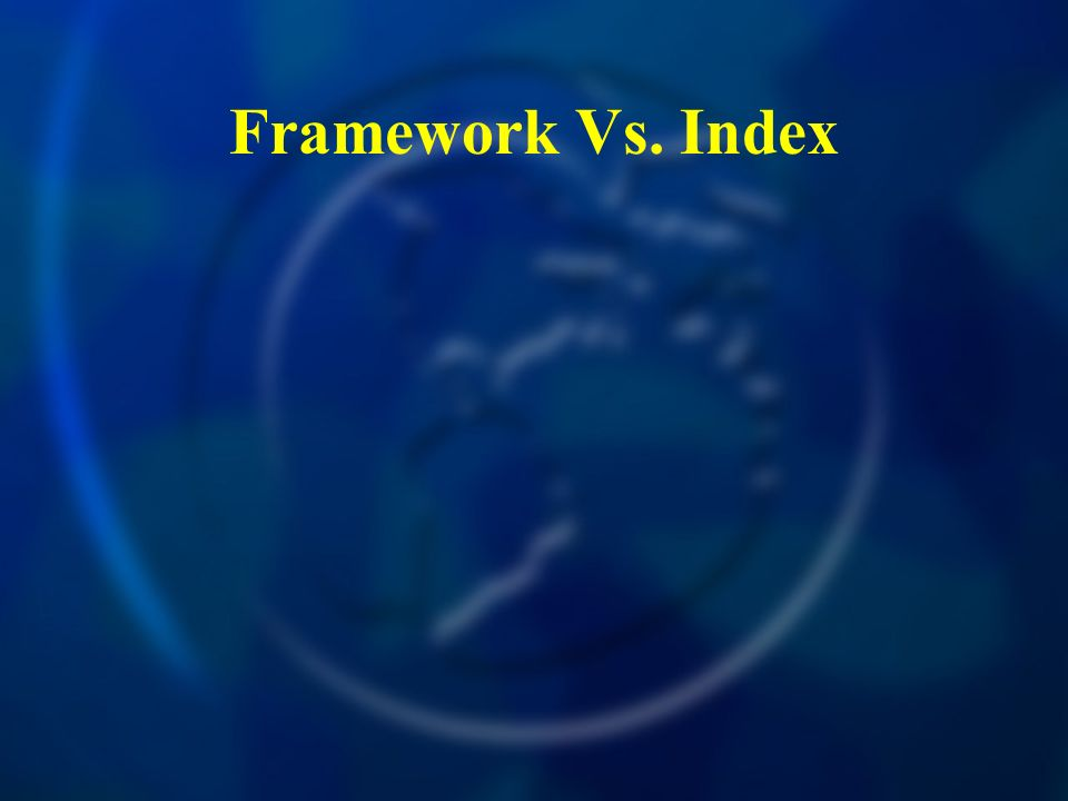 Framework Vs. Index