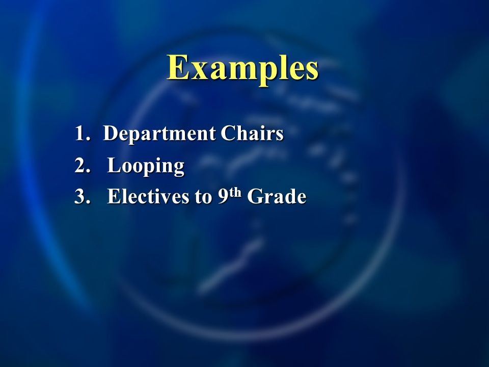 Examples 1. Department Chairs 2.Looping 3.Electives to 9 th Grade