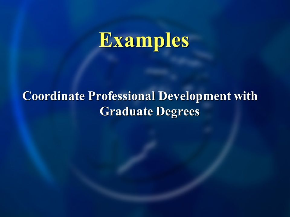 Examples Coordinate Professional Development with Graduate Degrees