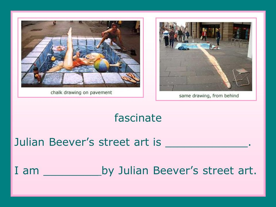 fascinate Julian Beevers street art is ____________. I am ________ by Julian Beevers street art.