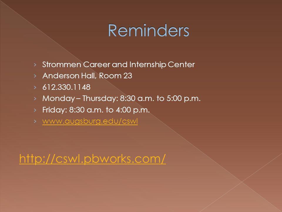 Strommen Career and Internship Center Anderson Hall, Room 23 612.330.1148 Monday – Thursday: 8:30 a.m.