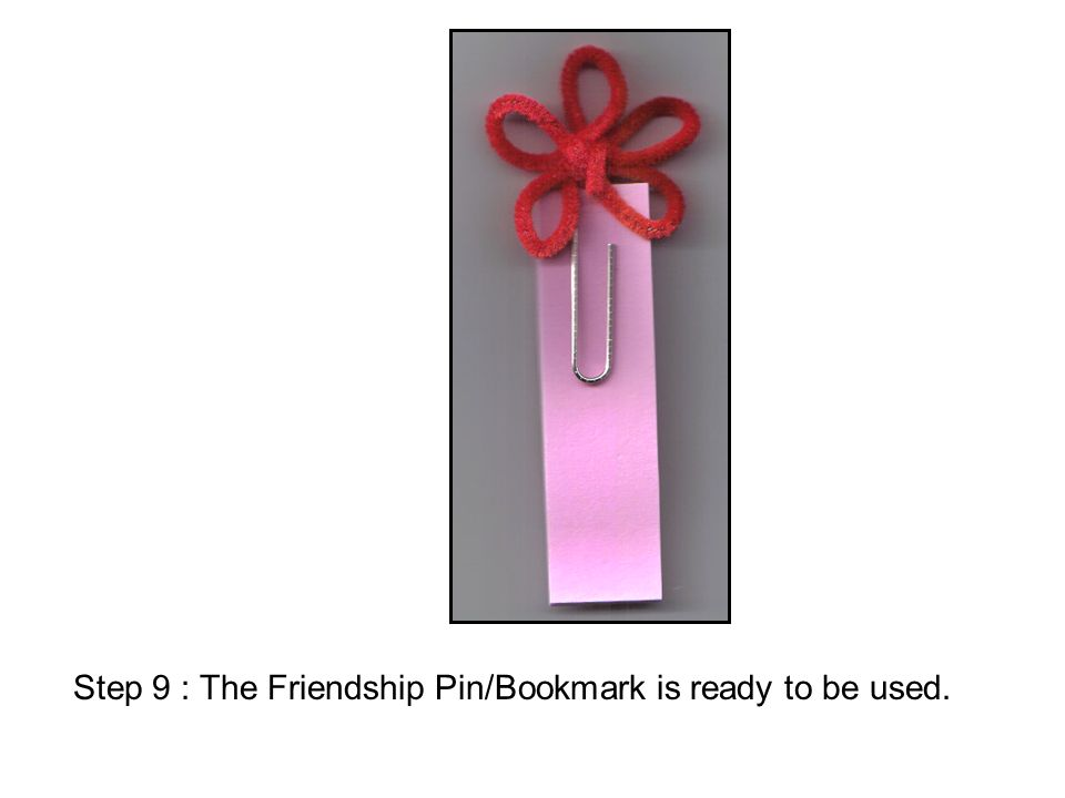 Step 9 : The Friendship Pin/Bookmark is ready to be used.