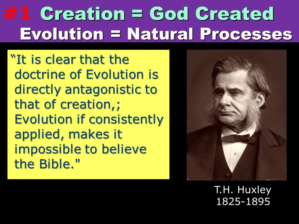 It is clear that the doctrine of Evolution is directly antagonistic to that of creation,; Evolution if consistently applied, makes it impossible to be