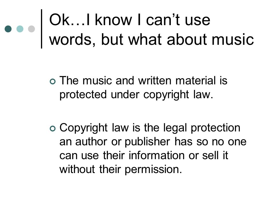 Ok…I know I cant use words, but what about music The music and written material is protected under copyright law.