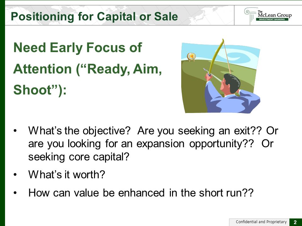 Confidential and Proprietary Need Early Focus of Attention (Ready, Aim, Shoot): Whats the objective.