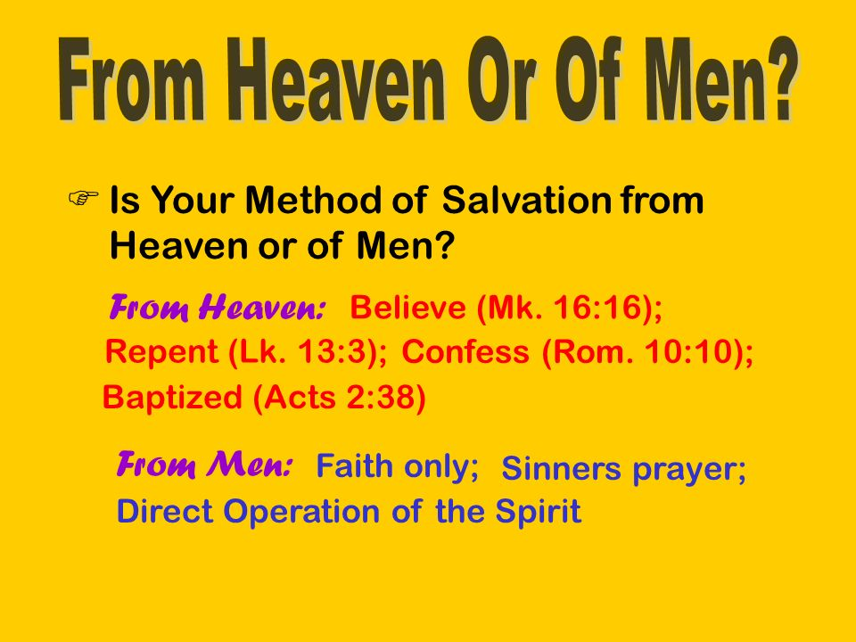 Is Your Baptism from Heaven or of Men.From Heaven: For those who believe (Mk.