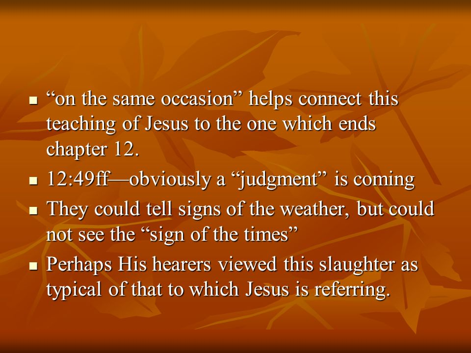 on the same occasion helps connect this teaching of Jesus to the one which ends chapter 12.