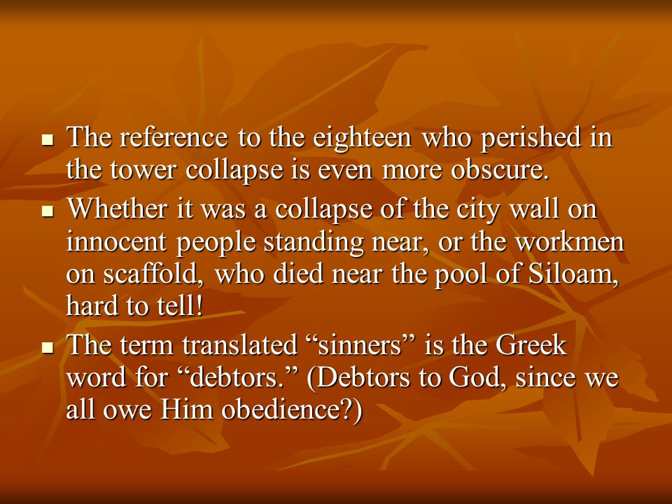 The reference to the eighteen who perished in the tower collapse is even more obscure. The reference to the eighteen who perished in the tower collaps