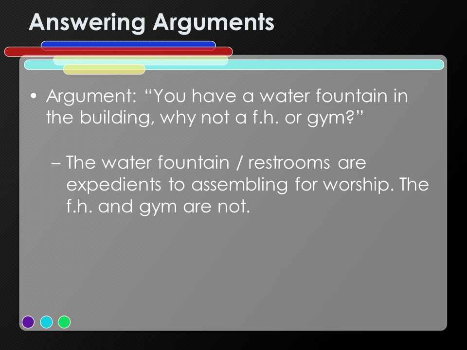 Answering Arguments Argument: You have a water fountain in the building, why not a f.h.