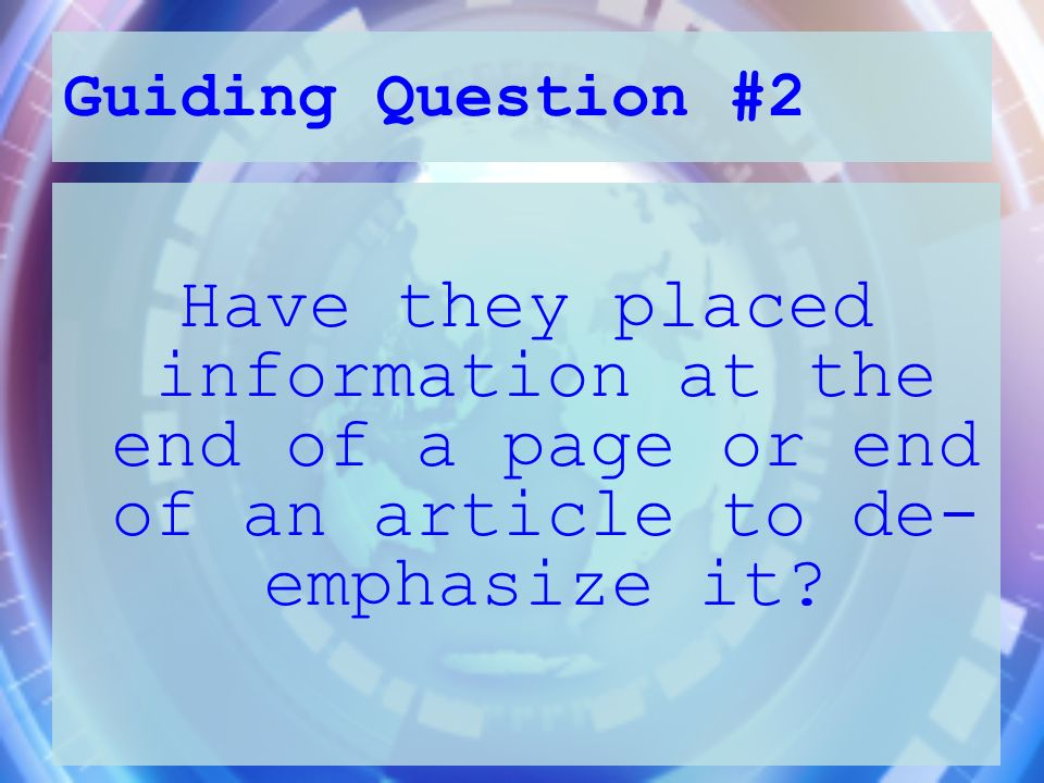 Guiding Question #2 Have they placed information at the end of a page or end of an article to de- emphasize it?