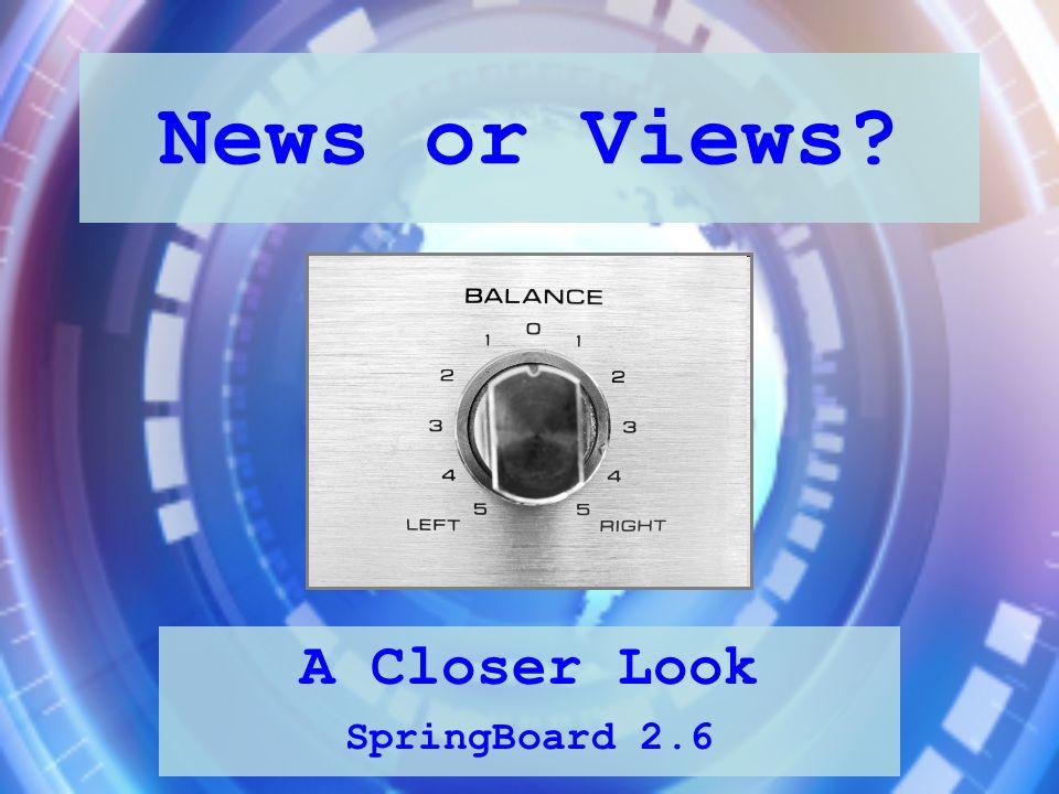 News or Views? A Closer Look SpringBoard 2.6