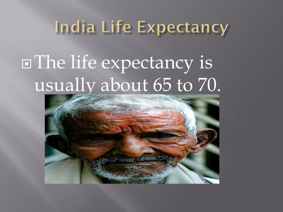 The life expectancy is usually about 65 to 70.