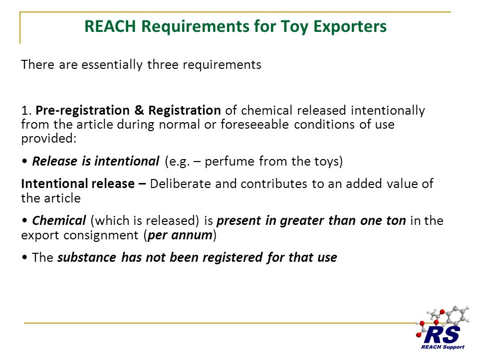 REACH Requirements for Toy Exporters There are essentially three requirements 1. Pre-registration & Registration of chemical released intentionally fr