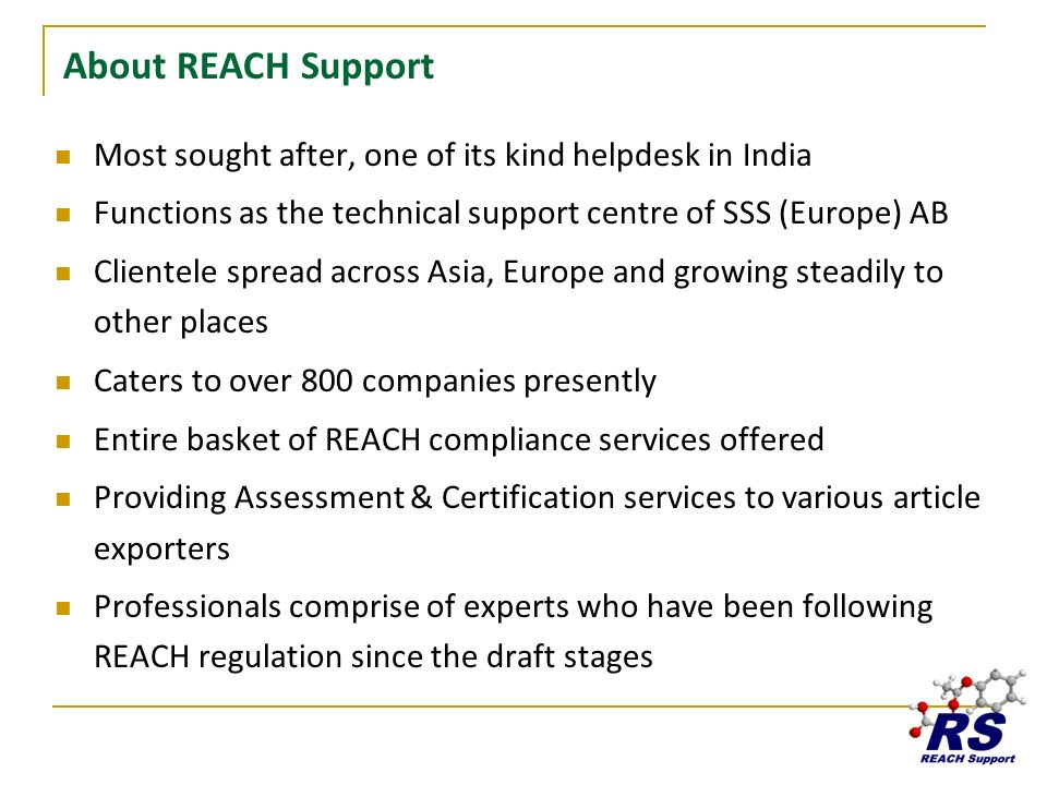 About REACH Support Most sought after, one of its kind helpdesk in India Functions as the technical support centre of SSS (Europe) AB Clientele spread