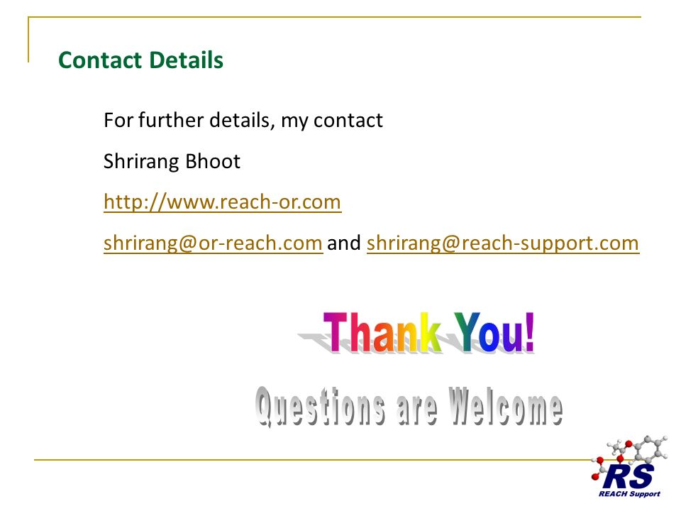 Contact Details For further details, my contact Shrirang Bhoot http://www.reach-or.com shrirang@or-reach.comshrirang@or-reach.com and shrirang@reach-s