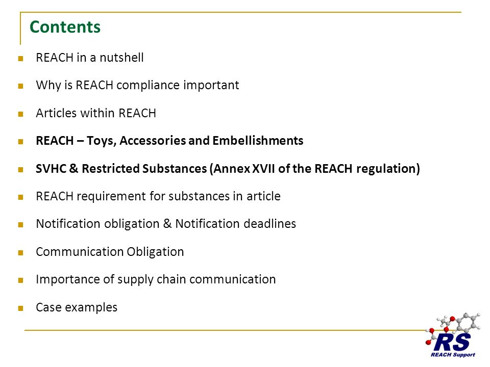 Contents REACH in a nutshell Why is REACH compliance important Articles within REACH REACH – Toys, Accessories and Embellishments SVHC & Restricted Su