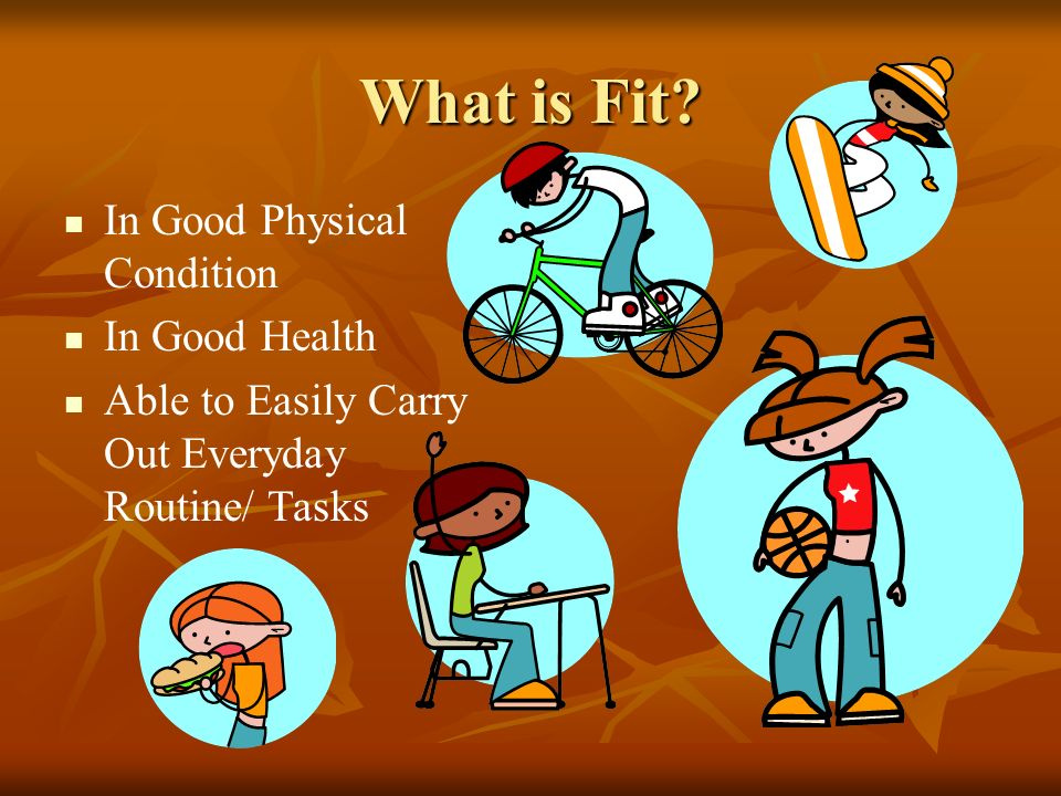 What is Fit? In Good Physical Condition In Good Health Able to Easily Carry Out Everyday Routine/ Tasks