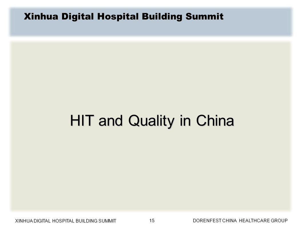 XINHUA DIGITAL HOSPITAL BUILDING SUMMIT DORENFEST CHINA HEALTHCARE GROUP 15 Xinhua Digital Hospital Building Summit HIT and Quality in China