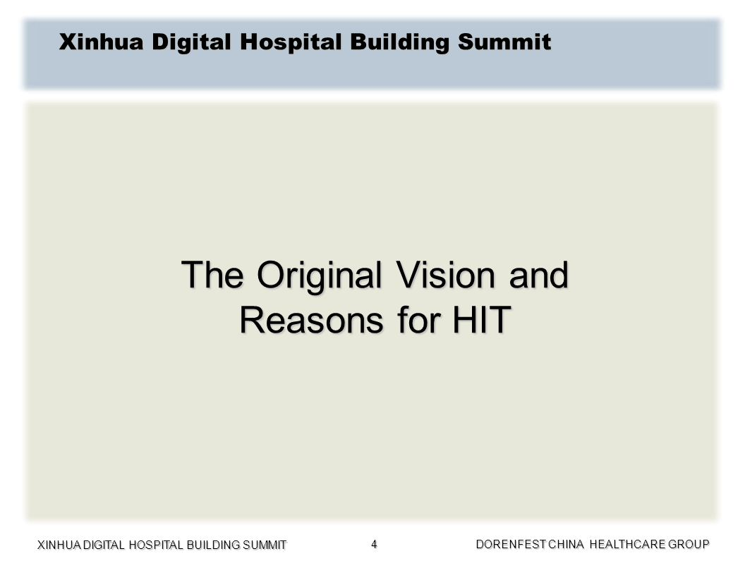 XINHUA DIGITAL HOSPITAL BUILDING SUMMIT DORENFEST CHINA HEALTHCARE GROUP 4 The Original Vision and Reasons for HIT Xinhua Digital Hospital Building Su