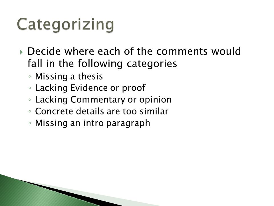 Decide where each of the comments would fall in the following categories Missing a thesis Lacking Evidence or proof Lacking Commentary or opinion Concrete details are too similar Missing an intro paragraph