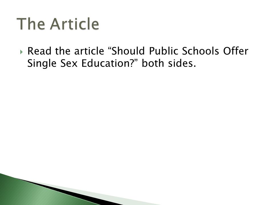 Read the article Should Public Schools Offer Single Sex Education both sides.