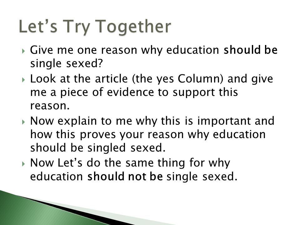 Give me one reason why education should be single sexed.