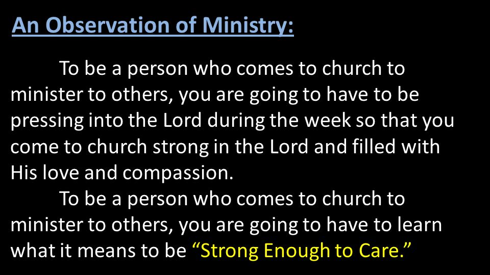 An Observation of Ministry: To be a person who comes to church to minister to others, you are going to have to be pressing into the Lord during the we