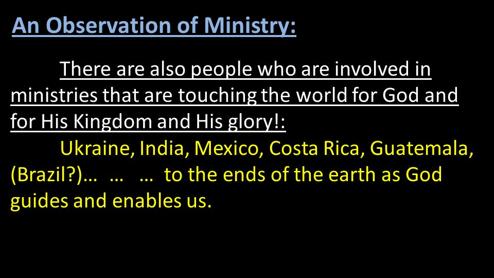 An Observation of Ministry: There are also people who are involved in ministries that are touching the world for God and for His Kingdom and His glory