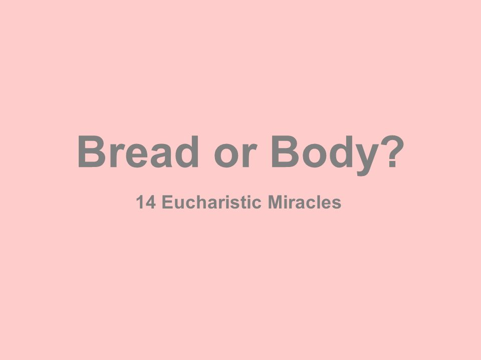 Bread or Body? 14 Eucharistic Miracles