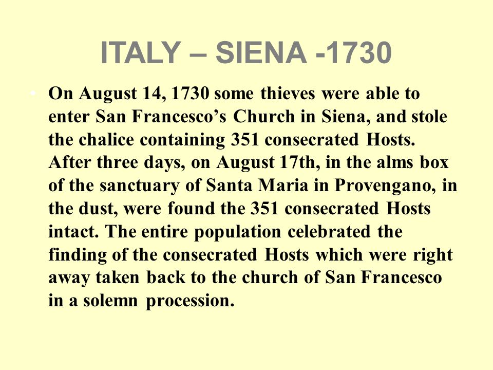 On August 14, 1730 some thieves were able to enter San Francescos Church in Siena, and stole the chalice containing 351 consecrated Hosts. After three