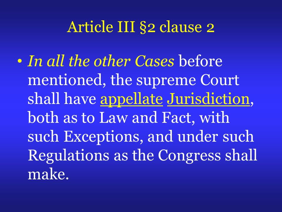 In all the other Cases before mentioned, the supreme Court shall have appellate Jurisdiction, both as to Law and Fact, with such Exceptions, and under such Regulations as the Congress shall make.