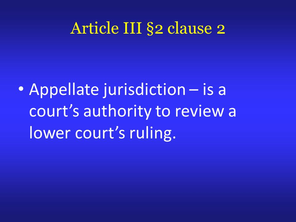 Appellate jurisdiction – is a courts authority to review a lower courts ruling.