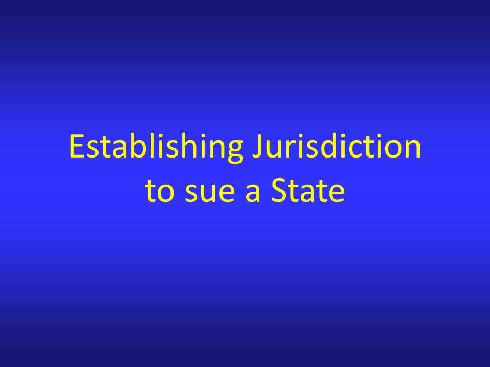 Establishing Jurisdiction to sue a State