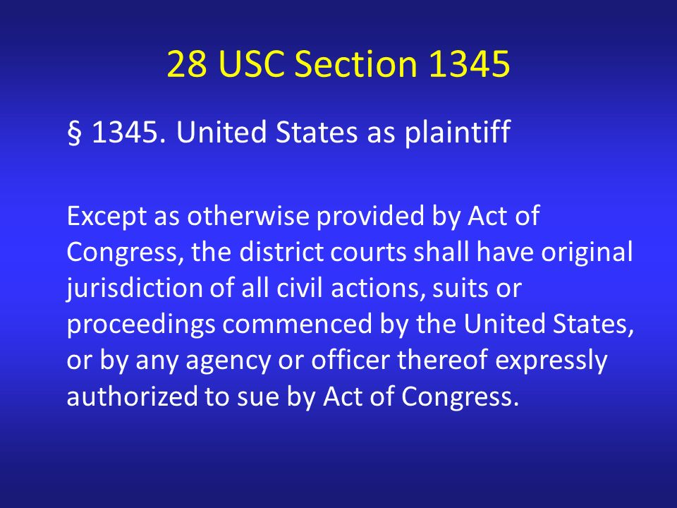 § 1345. United States as plaintiff Except as otherwise provided by Act of Congress, the district courts shall have original jurisdiction of all civil