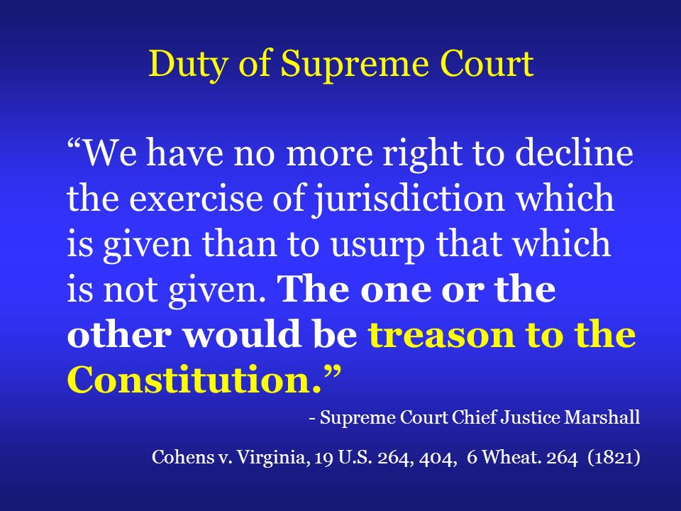 We have no more right to decline the exercise of jurisdiction which is given than to usurp that which is not given.