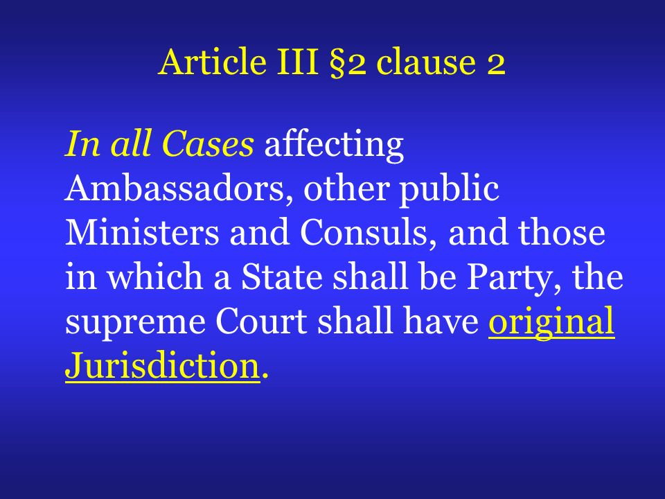 Article III §2 clause 2 In all Cases affecting Ambassadors, other public Ministers and Consuls, and those in which a State shall be Party, the supreme Court shall have original Jurisdiction.