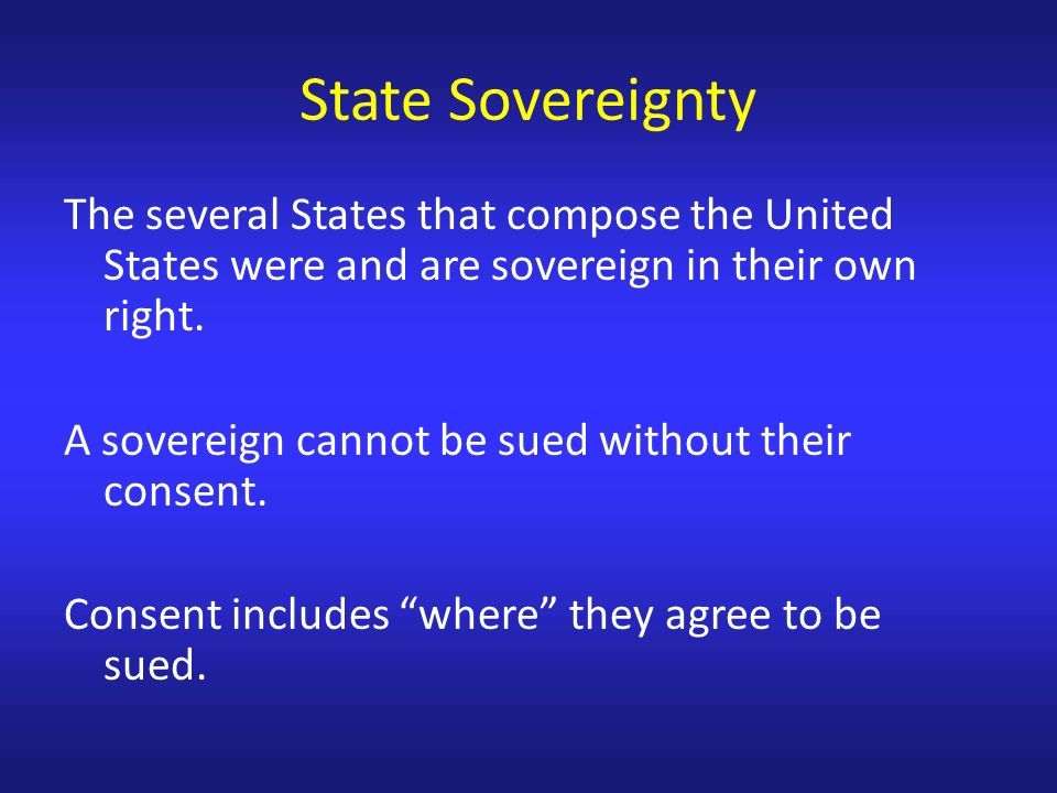 State Sovereignty The several States that compose the United States were and are sovereign in their own right.