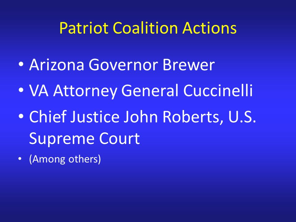 Patriot Coalition Actions Arizona Governor Brewer VA Attorney General Cuccinelli Chief Justice John Roberts, U.S.