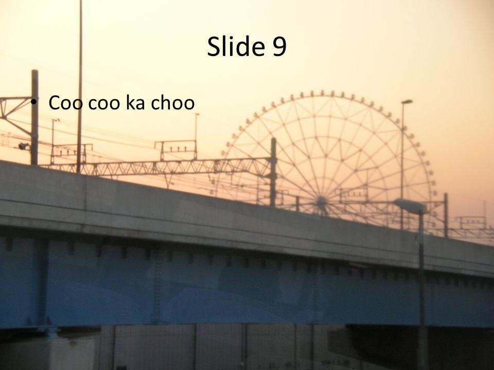 Slide 9 Coo coo ka choo