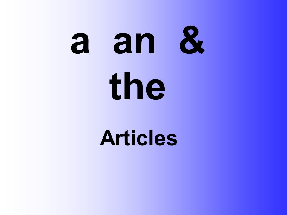 Articles a an & the