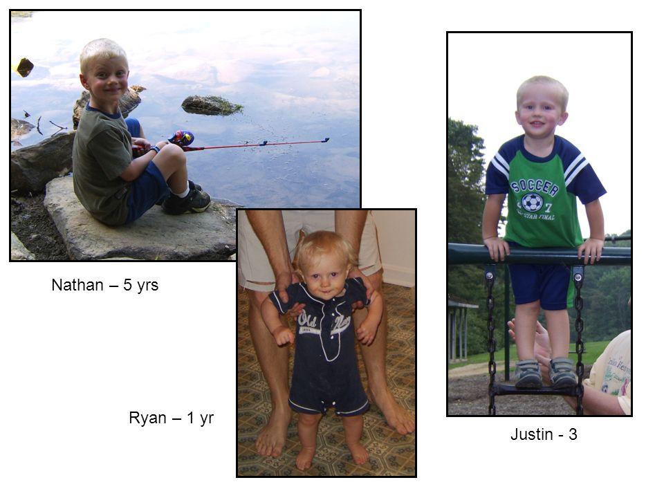 Nathan – 5 yrs Ryan – 1 yr Justin - 3