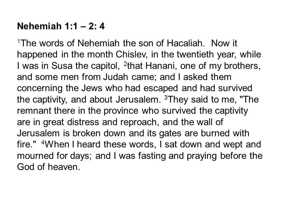 Nehemiah 1:1 – 2: 4 1 The words of Nehemiah the son of Hacaliah.