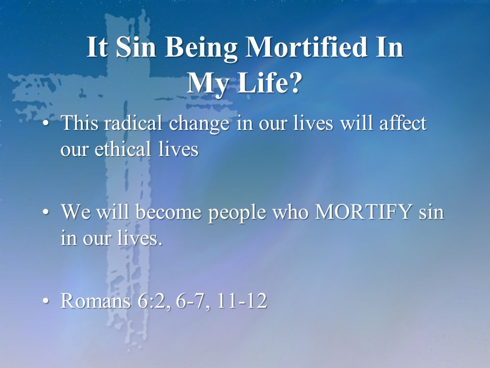 It Sin Being Mortified In My Life? This radical change in our lives will affect our ethical livesThis radical change in our lives will affect our ethi