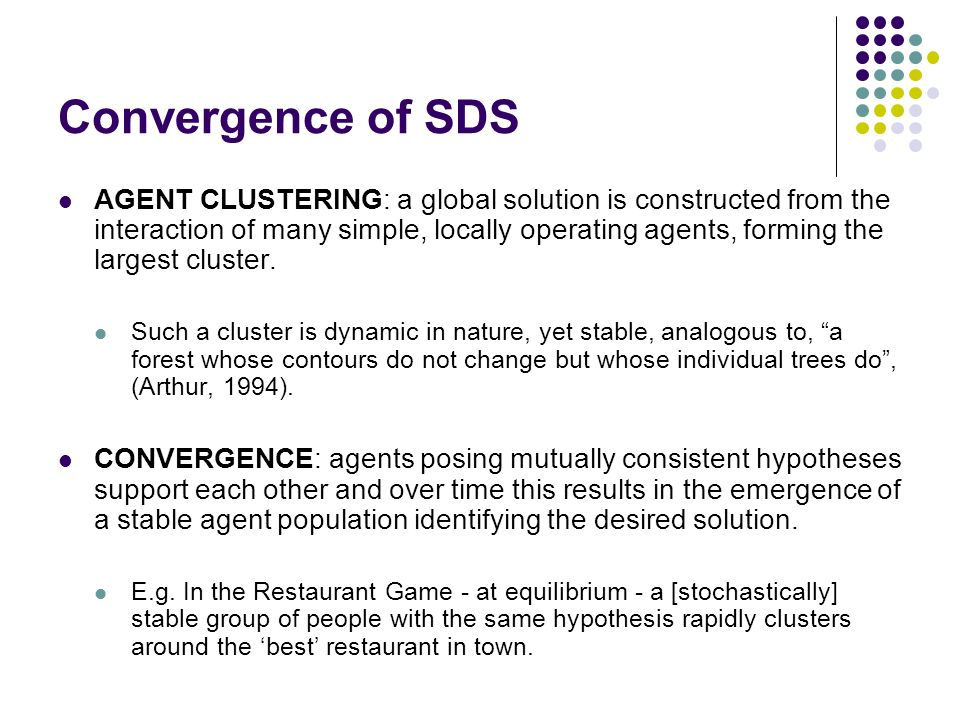 Convergence of SDS AGENT CLUSTERING: a global solution is constructed from the interaction of many simple, locally operating agents, forming the largest cluster.