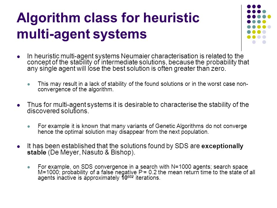 Algorithm class for heuristic multi-agent systems In heuristic multi-agent systems Neumaier characterisation is related to the concept of the stability of intermediate solutions, because the probability that any single agent will lose the best solution is often greater than zero.