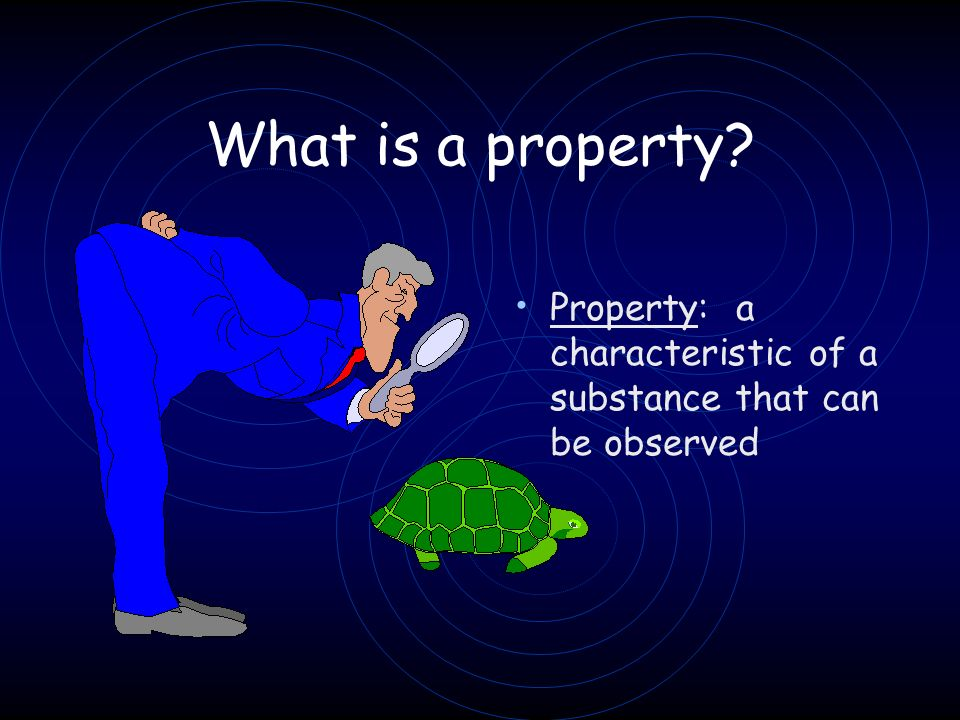 What is a property? Property: a characteristic of a substance that can be observed