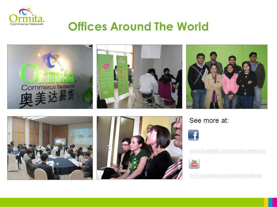 See more at: www.facebook.com/ormitacommerce www.youtube.com/users/ormitausa Offices Around The World